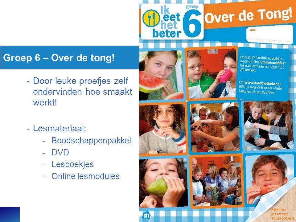 Groep 6 – Over de tong! Door leuke proefjes zelf ondervinden hoe smaakt werkt! Lesmateriaal: Boodschappenpakket.