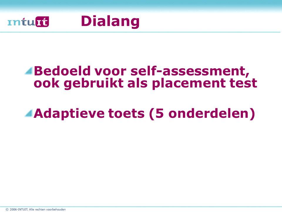 Dialang Bedoeld voor self-assessment, ook gebruikt als placement test