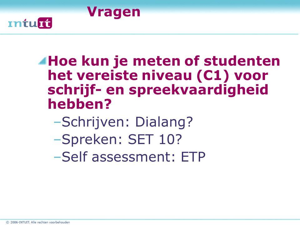 Vragen Hoe kun je meten of studenten het vereiste niveau (C1) voor schrijf- en spreekvaardigheid hebben
