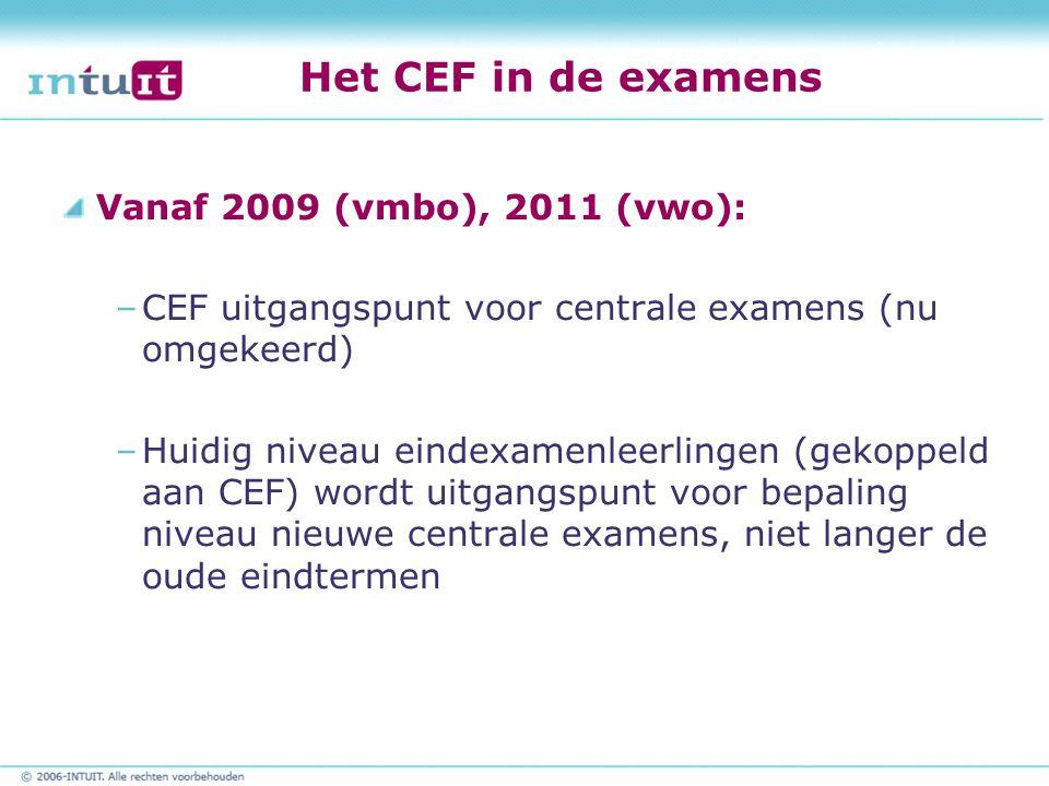 Het CEF in de examens Vanaf 2009 (vmbo), 2011 (vwo):