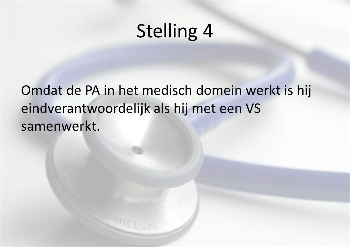 Stelling 4 Omdat de PA in het medisch domein werkt is hij eindverantwoordelijk als hij met een VS samenwerkt.