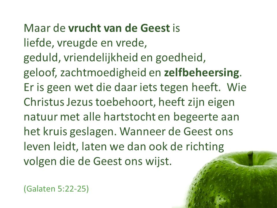 Maar de vrucht van de Geest is liefde, vreugde en vrede,