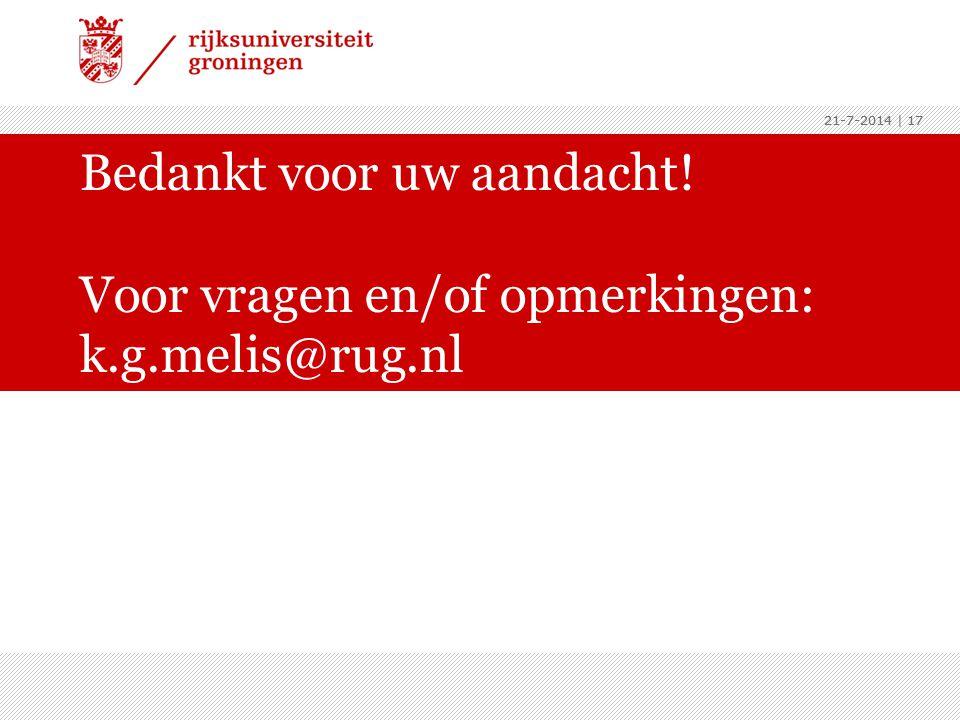 4-4-2017 4-4-2017 | 17 Bedankt voor uw aandacht! Voor vragen en/of opmerkingen: k.g.melis@rug.nl