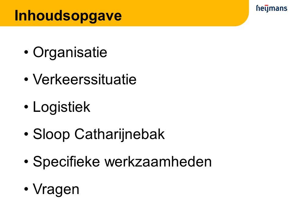 Inhoudsopgave Organisatie. Verkeerssituatie. Logistiek. Sloop Catharijnebak. Specifieke werkzaamheden.