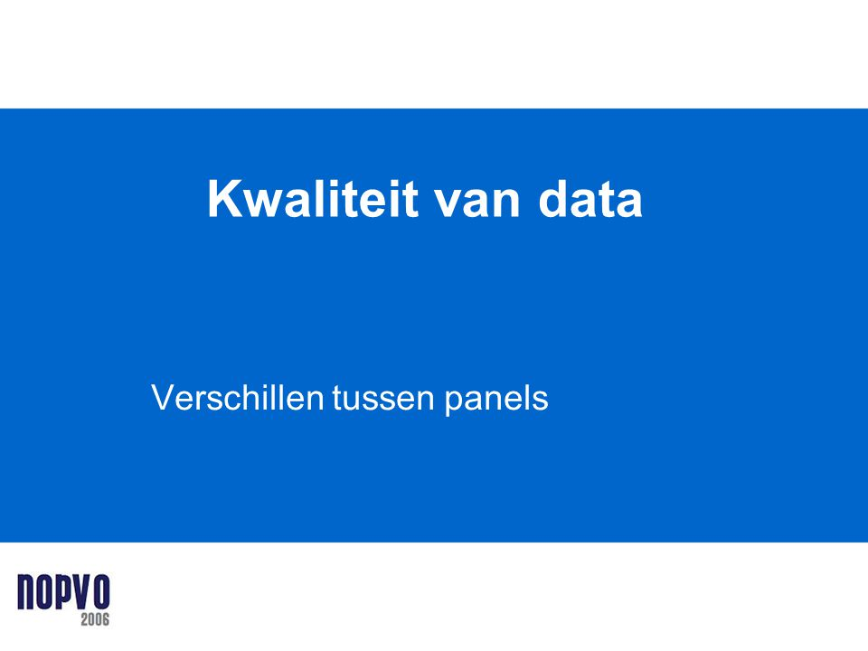 Kwaliteit van data Verschillen tussen panels