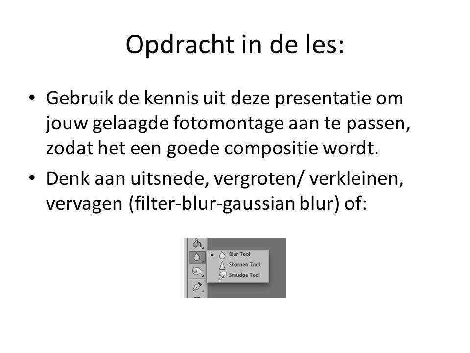 Opdracht in de les: Gebruik de kennis uit deze presentatie om jouw gelaagde fotomontage aan te passen, zodat het een goede compositie wordt.
