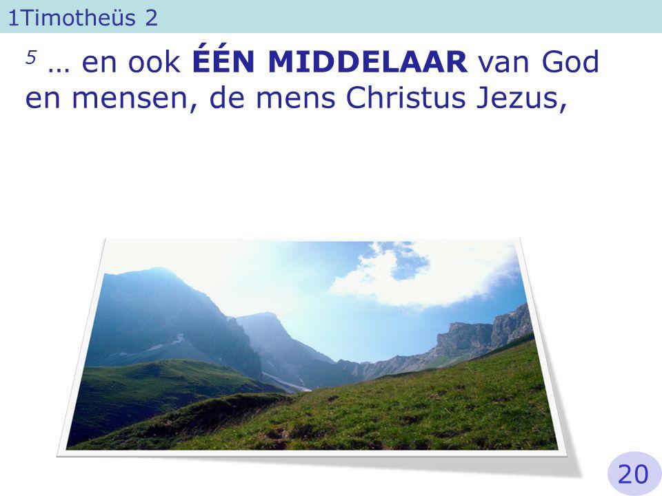 5 … en ook ÉÉN MIDDELAAR van God en mensen, de mens Christus Jezus,