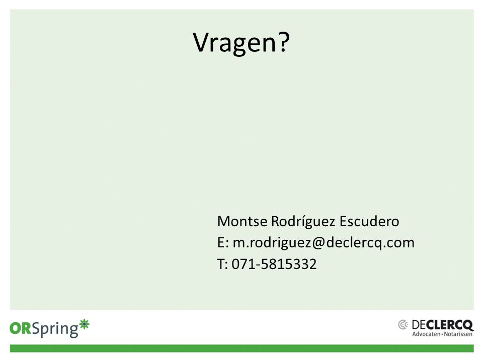 Vragen Montse Rodríguez Escudero E: m.rodriguez@declercq.com