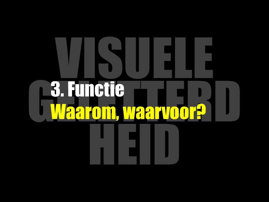 VISUELE GELETTERD HEID 3. Functie Waarom, waarvoor