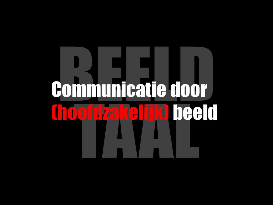 BEELD TAAL Communicatie door (hoofdzakelijk) beeld