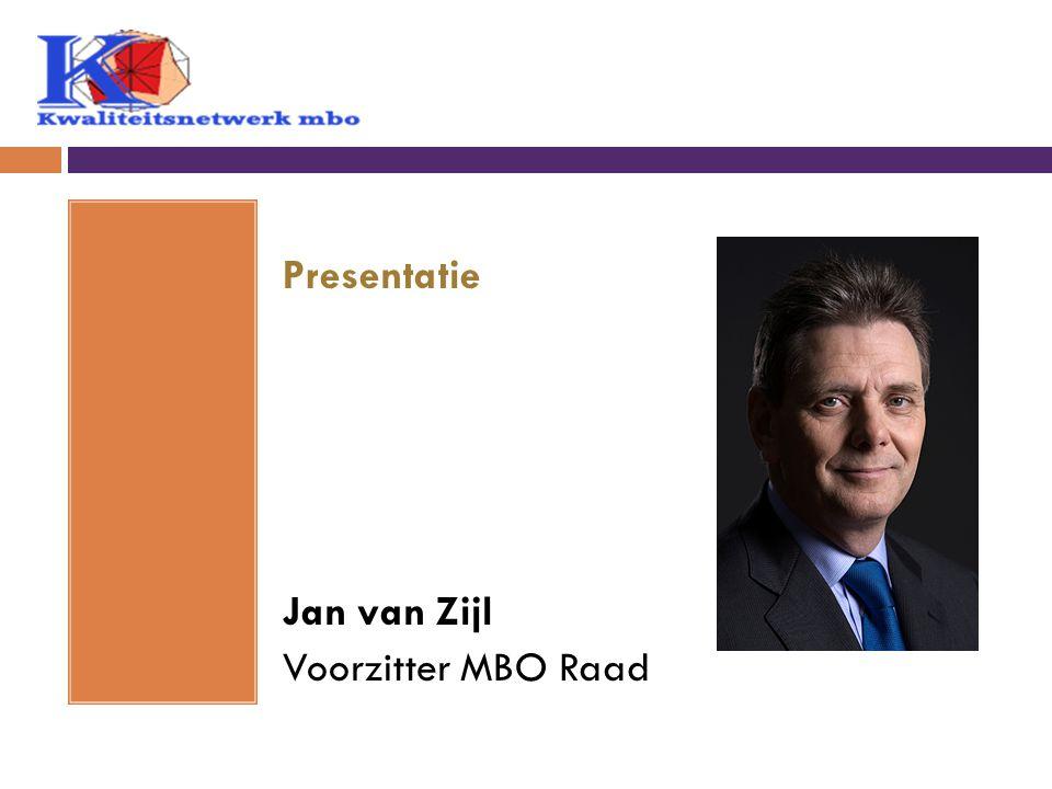 Presentatie Jan van Zijl Voorzitter MBO Raad