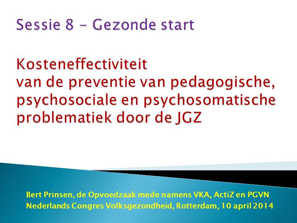 Sessie 8 - Gezonde start Kosteneffectiviteit van de preventie van pedagogische, psychosociale en psychosomatische problematiek door de JGZ