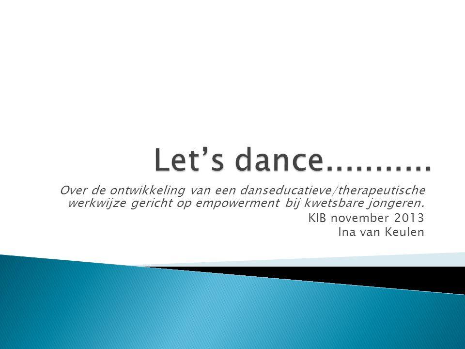 Let's dance........... Over de ontwikkeling van een danseducatieve/therapeutische werkwijze gericht op empowerment bij kwetsbare jongeren.