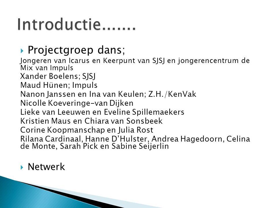 Introductie....... Projectgroep dans; Netwerk Xander Boelens; SJSJ