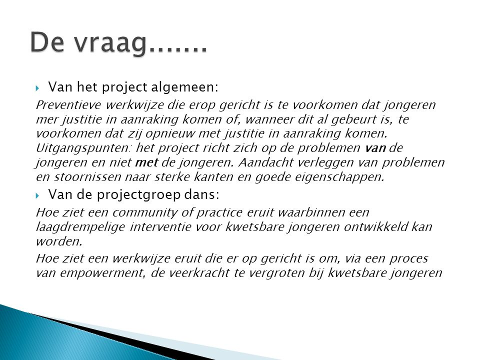 De vraag....... Van het project algemeen: Van de projectgroep dans: