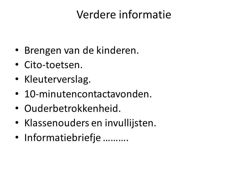 Verdere informatie Brengen van de kinderen. Cito-toetsen.