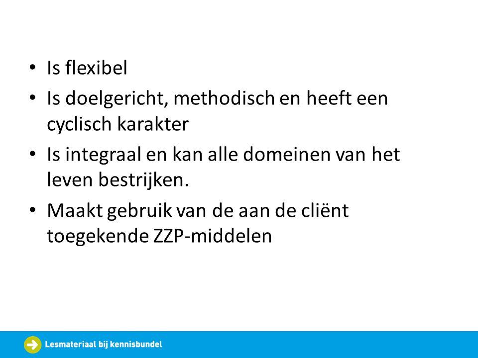 Is flexibel Is doelgericht, methodisch en heeft een cyclisch karakter. Is integraal en kan alle domeinen van het leven bestrijken.