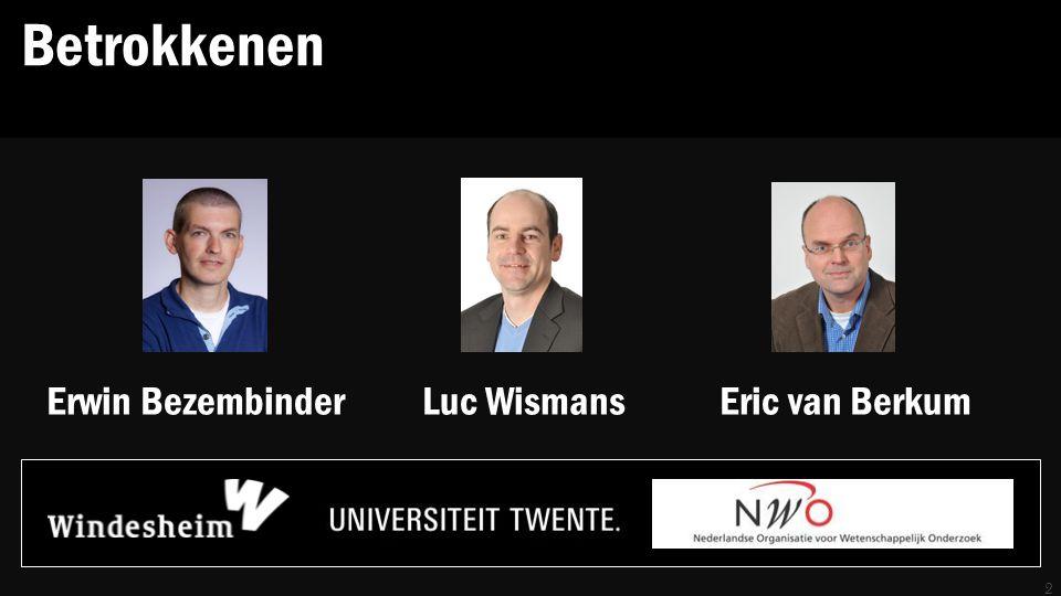 Betrokkenen Erwin Bezembinder Luc Wismans Eric van Berkum