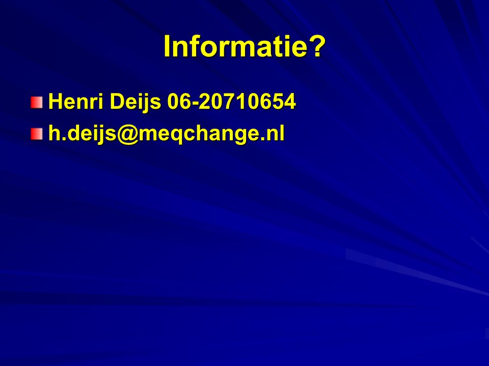 Informatie Henri Deijs 06-20710654 h.deijs@meqchange.nl