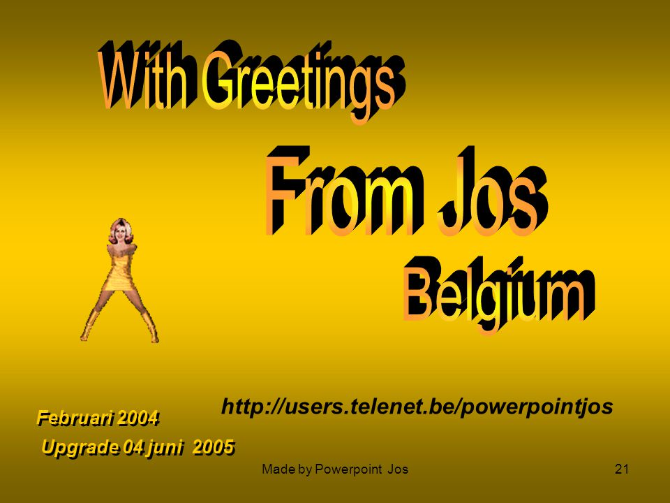 With Greetings From Jos Belgium http://users.telenet.be/powerpointjos