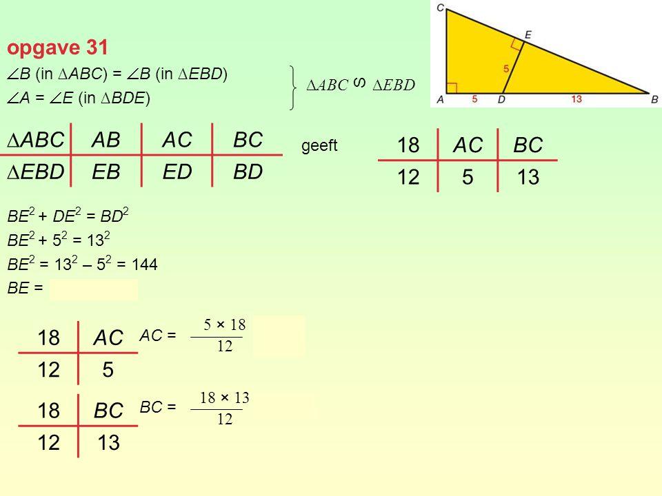 opgave 31 ∆ABC AB AC BC ∆EBD EB ED BD 18 AC BC 12 5 13 18 AC 12 5 18