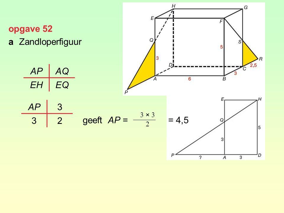 opgave 52 a Zandloperfiguur geeft AP = = 4,5 AP AQ EH EQ AP 3 2 3 × 3