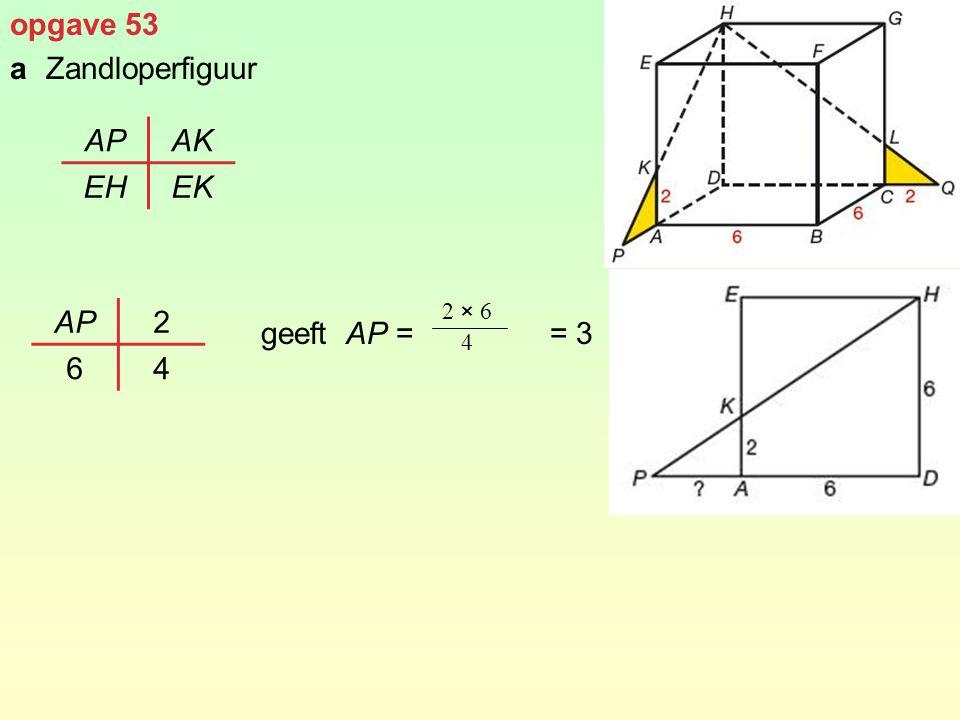 opgave 53 a Zandloperfiguur geeft AP = = 3 AP AK EH EK AP 2 6 4 2 × 6