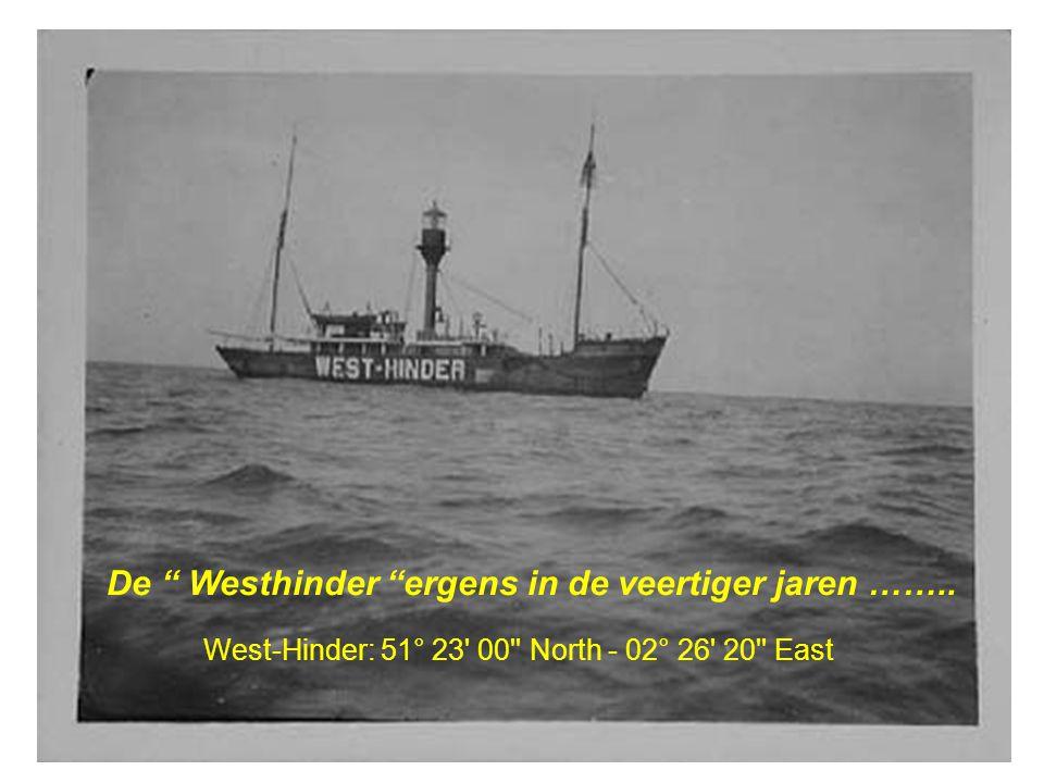De Westhinder ergens in de veertiger jaren ……..