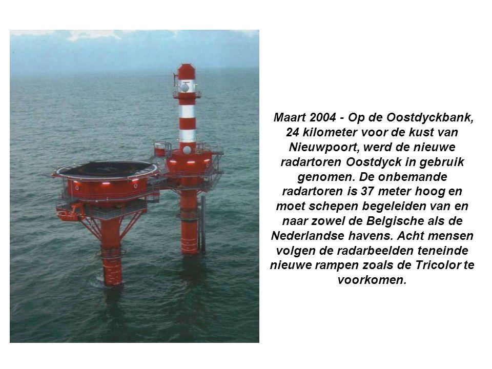 Maart 2004 - Op de Oostdyckbank, 24 kilometer voor de kust van Nieuwpoort, werd de nieuwe radartoren Oostdyck in gebruik genomen.