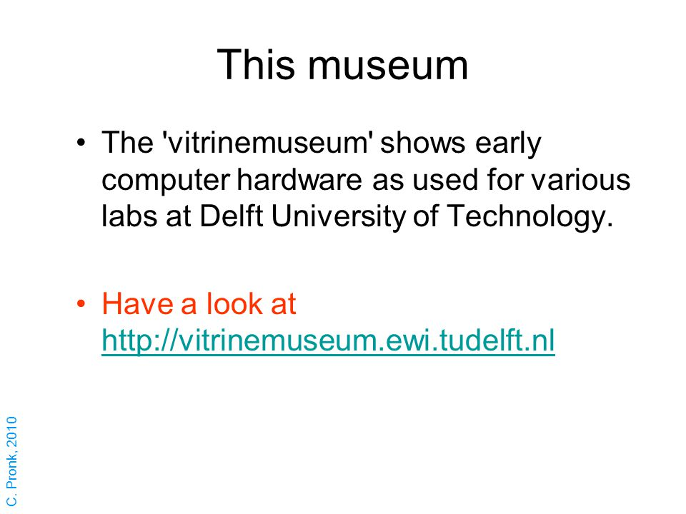 This museum The vitrinemuseum shows early computer hardware as used for various labs at Delft University of Technology.