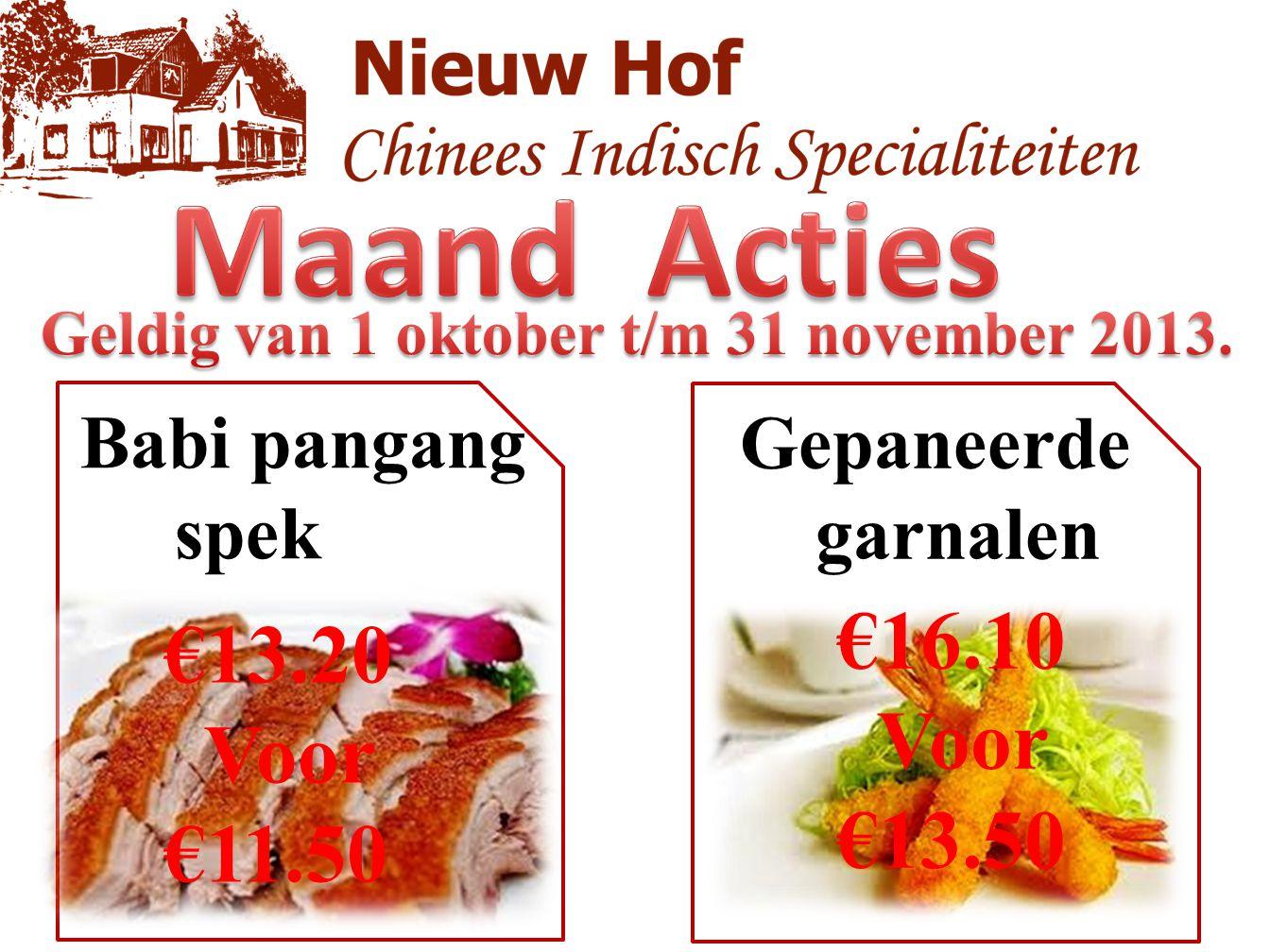 Maand Acties €16.10 €13.20 Voor Voor €13.50 €11.50 Babi pangang spek