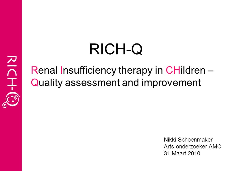 RICH-Q Renal Insufficiency therapy in CHildren – Quality assessment and improvement. Nikki Schoenmaker.