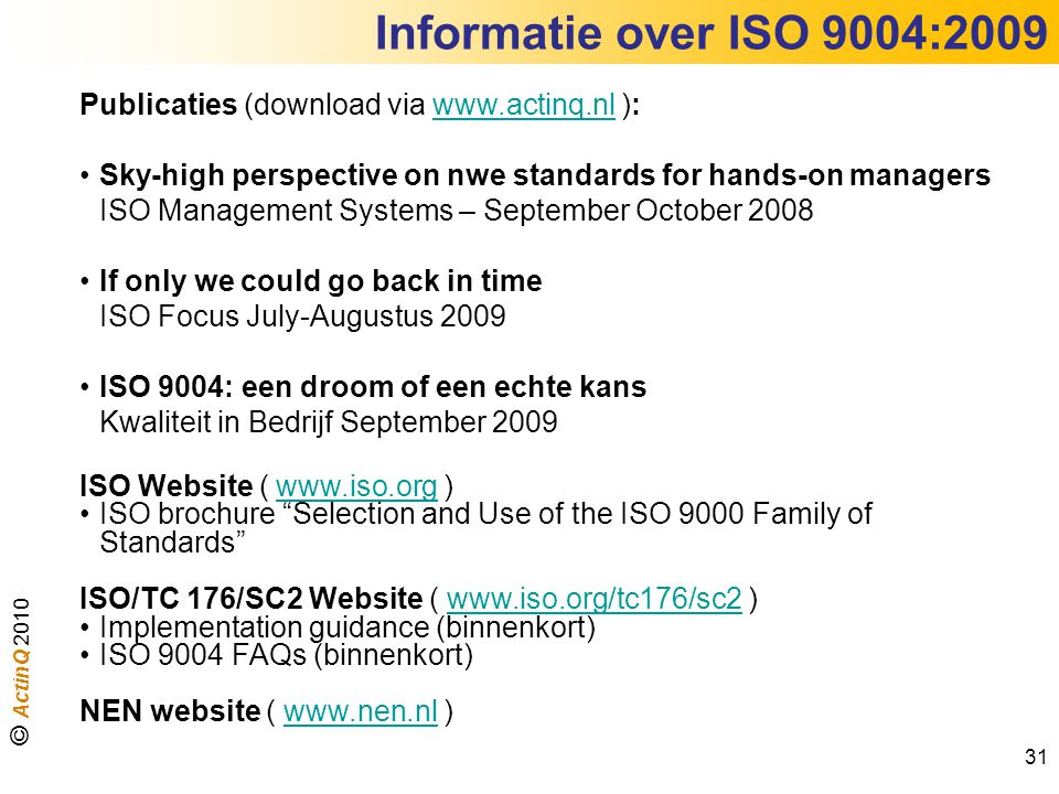 Informatie over ISO 9004:2009 Publicaties (download via www.actinq.nl ):