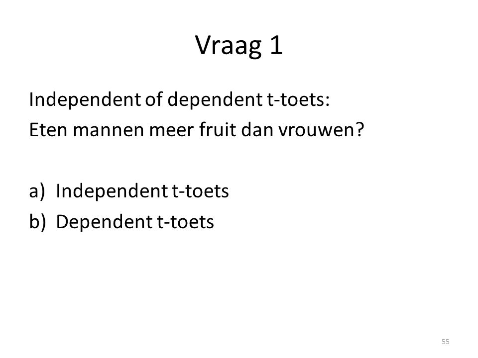 Vraag 1 Independent of dependent t-toets: