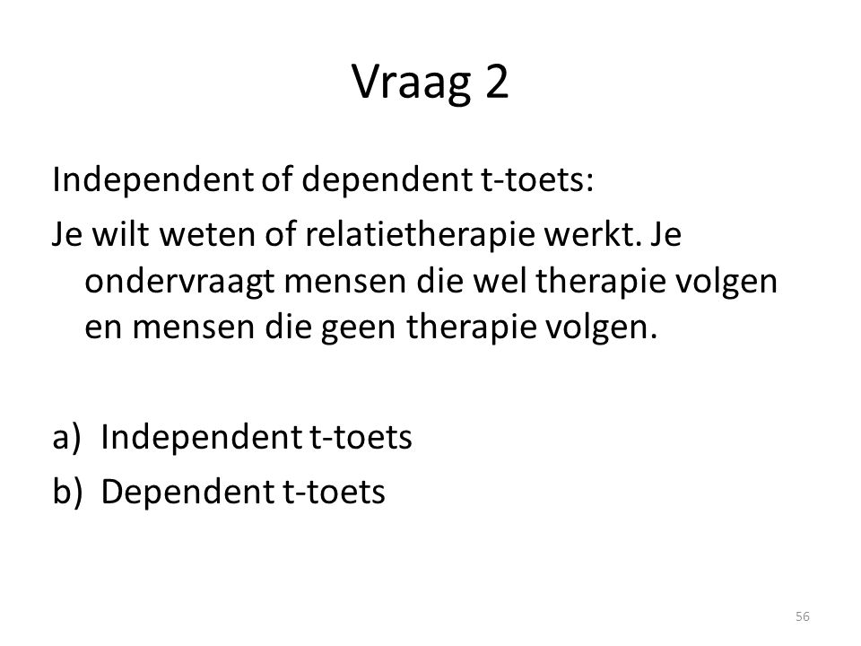 Vraag 2 Independent of dependent t-toets: