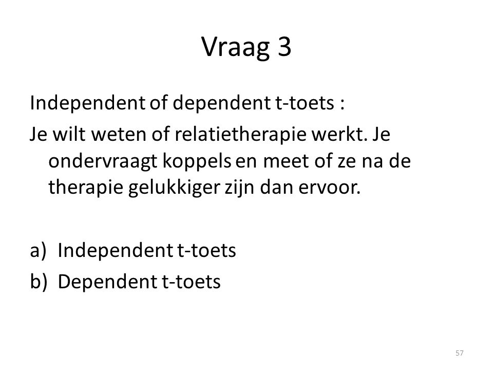 Vraag 3 Independent of dependent t-toets :