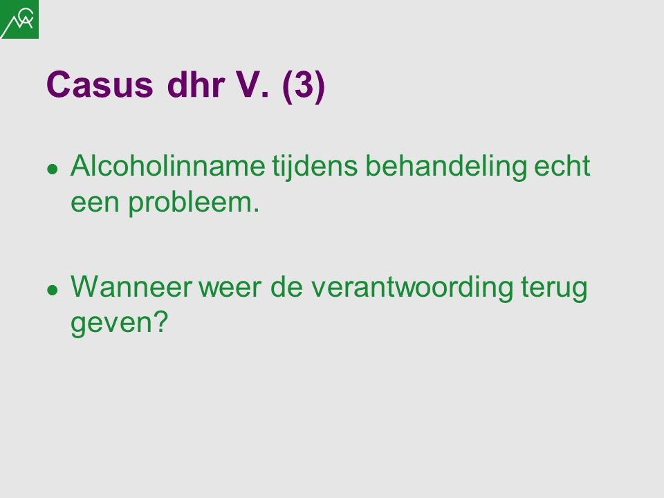 Casus dhr V. (3) Alcoholinname tijdens behandeling echt een probleem.
