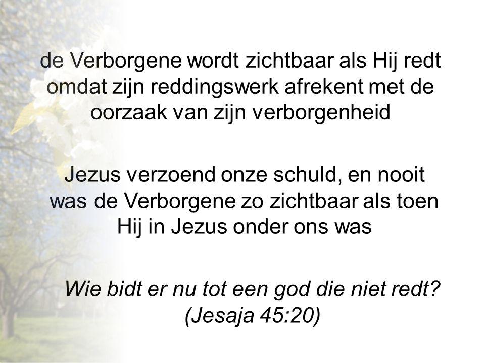 Wie bidt er nu tot een god die niet redt (Jesaja 45:20)