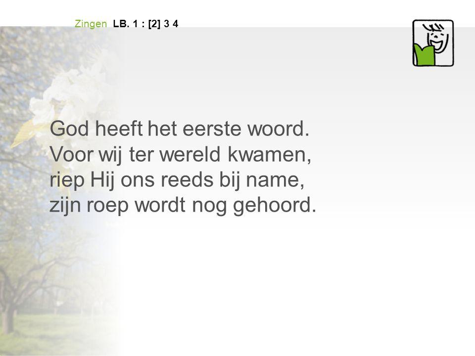 God heeft het eerste woord. Voor wij ter wereld kwamen,