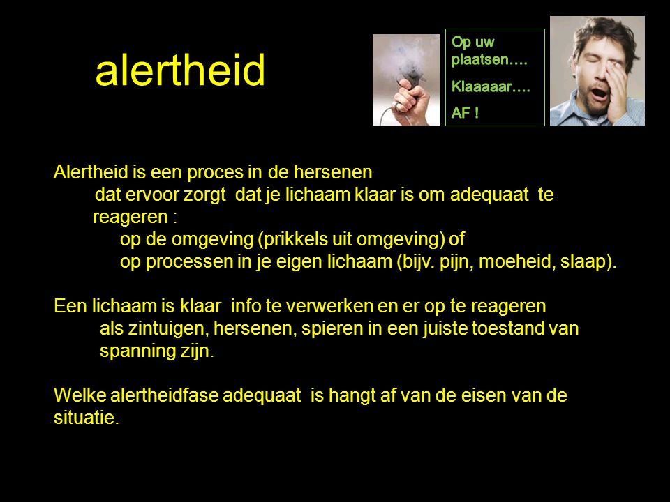 alertheid Alertheid is een proces in de hersenen