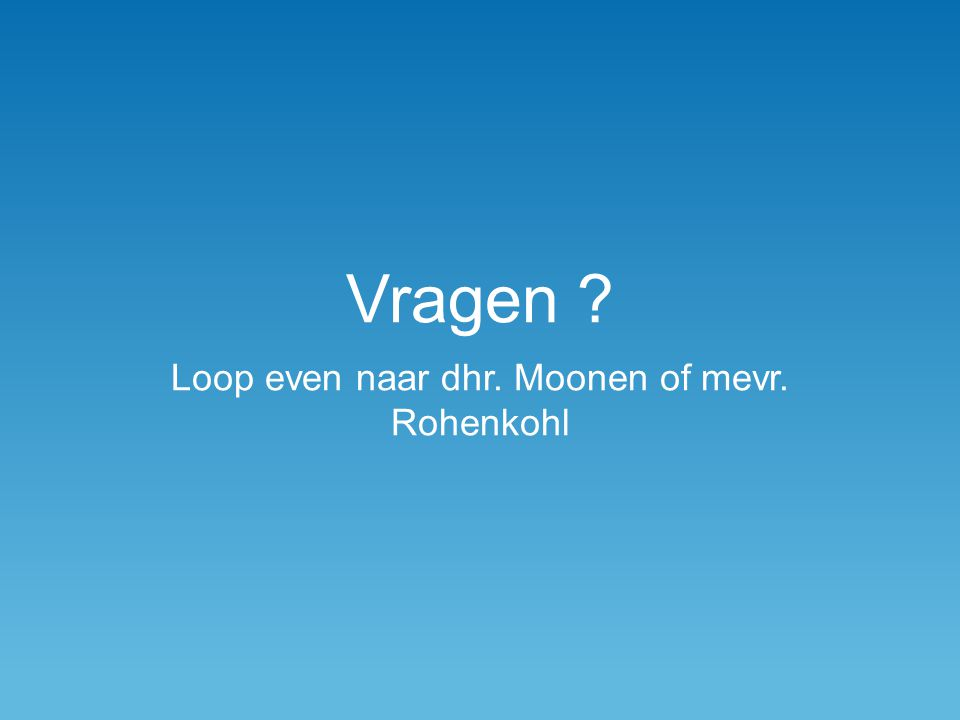 Loop even naar dhr. Moonen of mevr. Rohenkohl