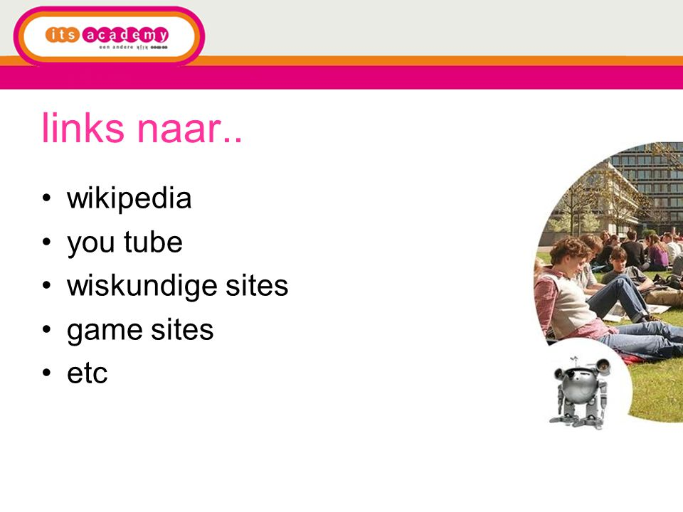 links naar.. wikipedia you tube wiskundige sites game sites etc