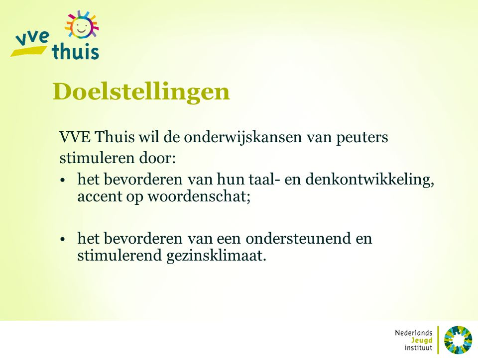Doelstellingen VVE Thuis wil de onderwijskansen van peuters