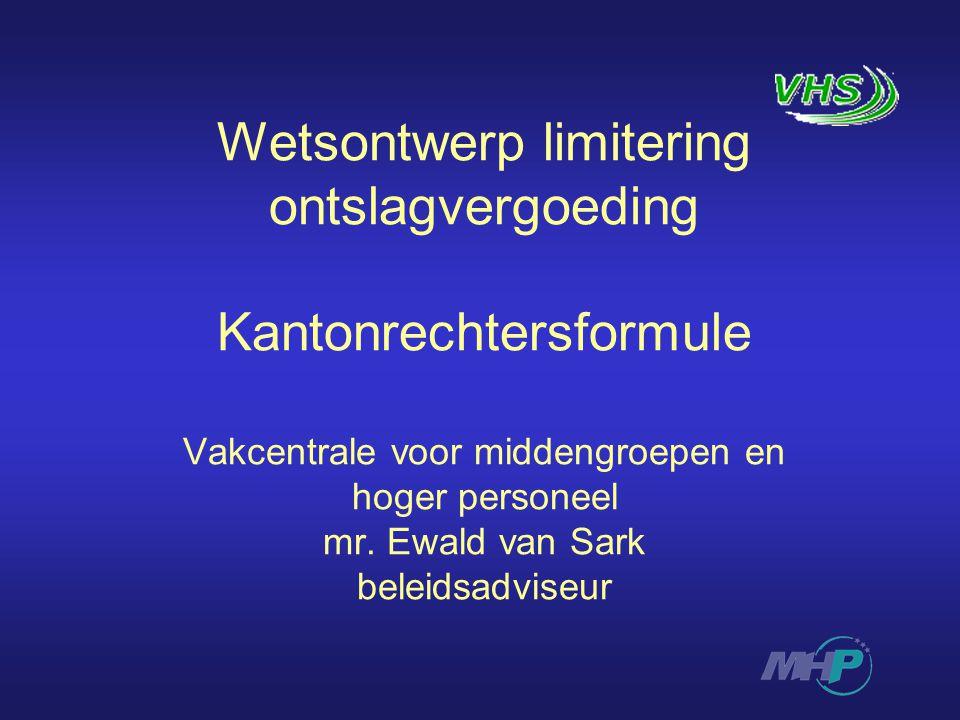 Wetsontwerp limitering ontslagvergoeding Kantonrechtersformule Vakcentrale voor middengroepen en hoger personeel mr.