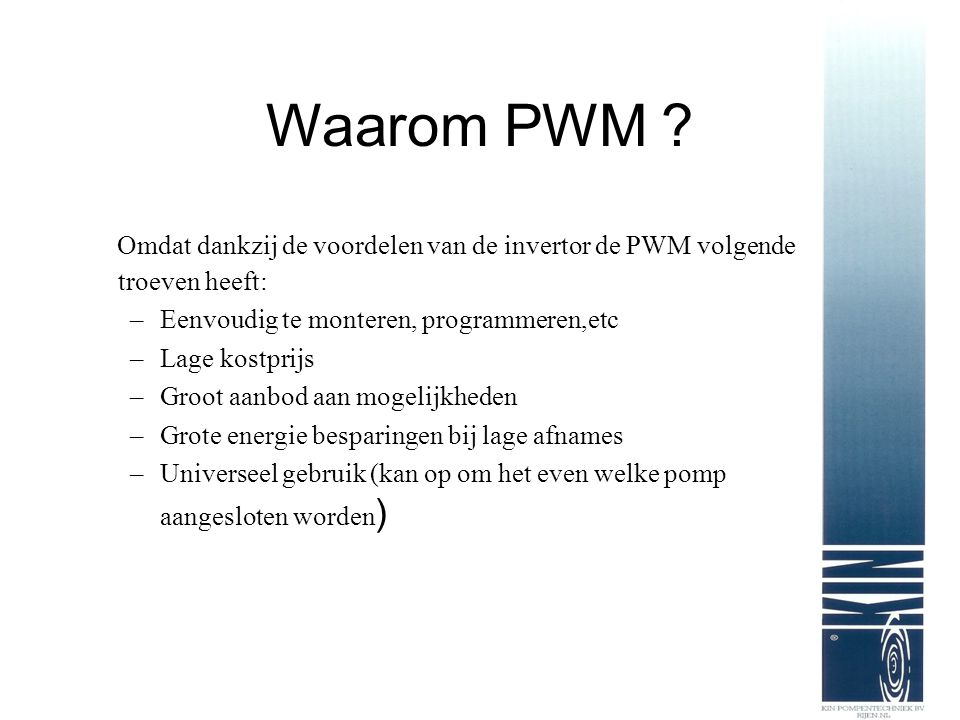 Waarom PWM Omdat dankzij de voordelen van de invertor de PWM volgende troeven heeft: Eenvoudig te monteren, programmeren,etc.
