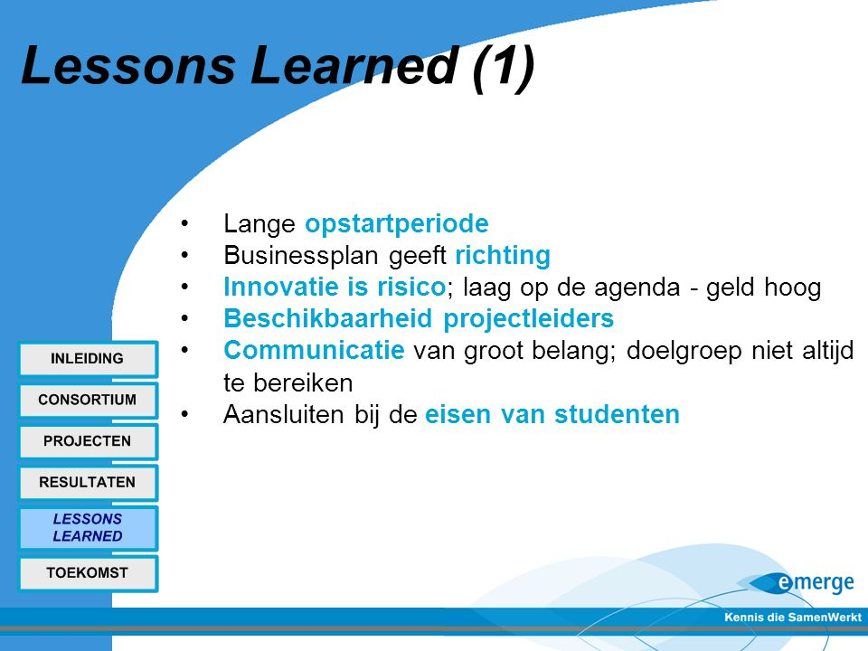 Lessons Learned (1) Lange opstartperiode Businessplan geeft richting