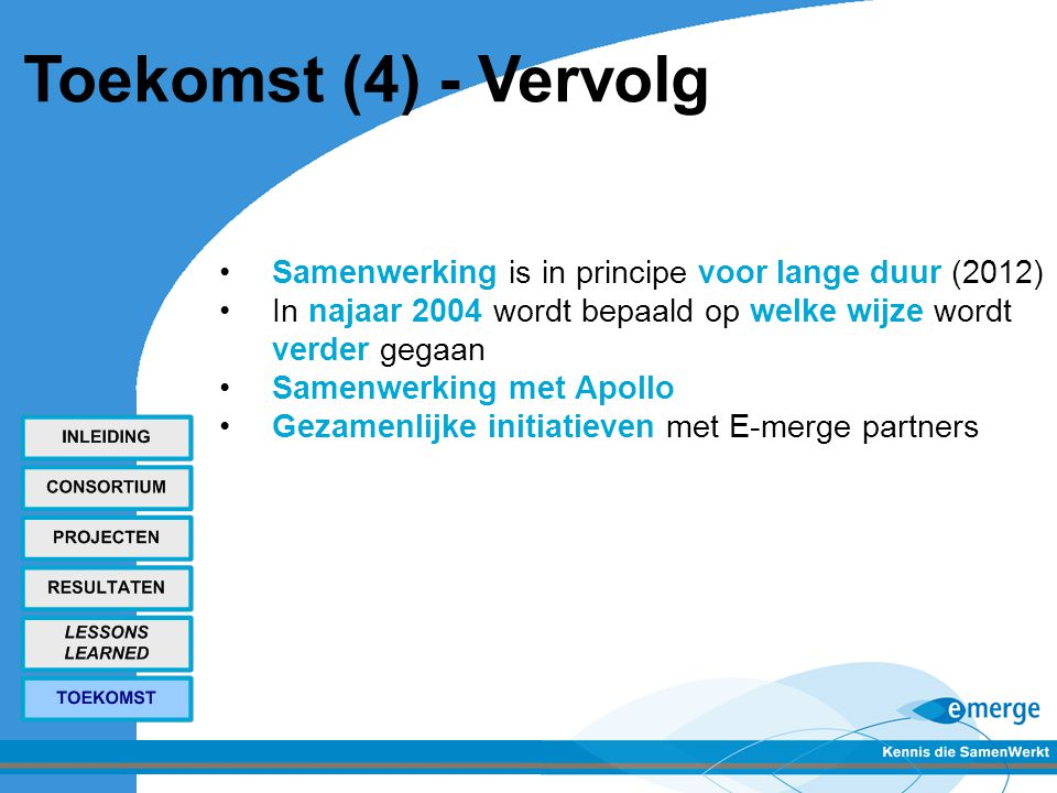 Toekomst (4) - Vervolg Samenwerking is in principe voor lange duur (2012) In najaar 2004 wordt bepaald op welke wijze wordt verder gegaan.