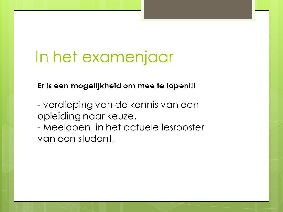 In het examenjaar Er is een mogelijkheid om mee te lopen!!! - verdieping van de kennis van een opleiding naar keuze.