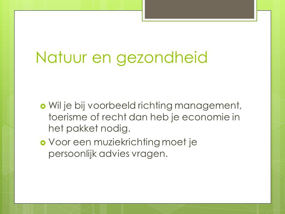 Natuur en gezondheid Wil je bij voorbeeld richting management, toerisme of recht dan heb je economie in het pakket nodig.