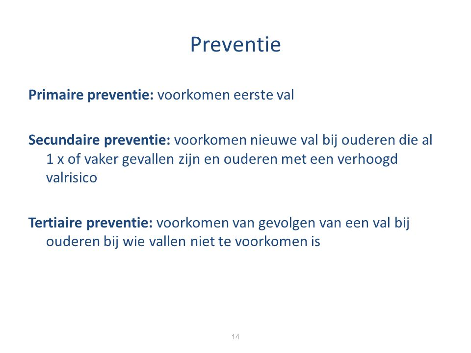 Preventie Primaire preventie: voorkomen eerste val